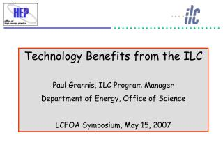 Technology Benefits from the ILC Paul Grannis, ILC Program Manager