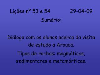 Lições nº 53 e 5429-04-09 Sumário: Diálogo com os alunos acerca da visita de estudo a Arouca.