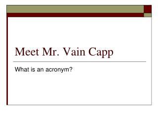 Meet Mr. Vain Capp