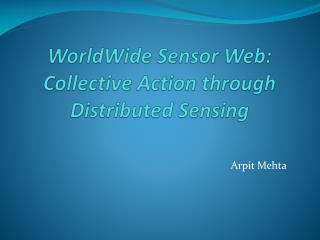 WorldWide  Sensor Web:  Collective Action through Distributed Sensing