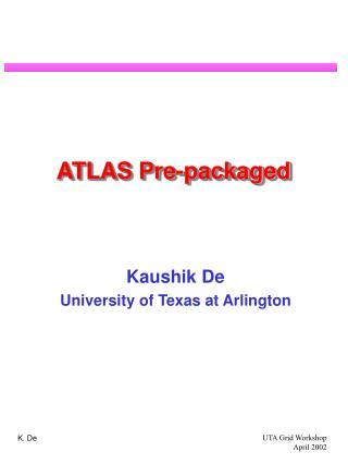 ATLAS Pre-packaged