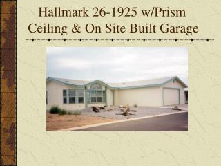 Hallmark 26-1925 w/Prism Ceiling & On Site Built Garage