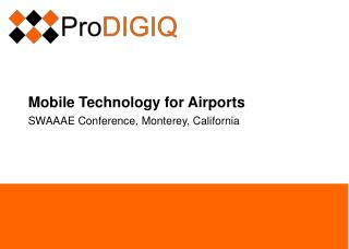 Mobile Technology for Airports SWAAAE Conference, Monterey, California