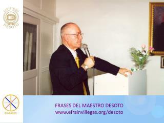 FRASES DEL MAESTRO DESOTO efrainvillegas/desoto