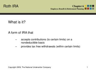 What is it? A form of IRA that  accepts contributions (to certain limits) on a nondeductible basis