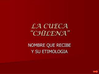 """LA CUECA """"CHILENA"""""""