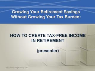 HOW TO CREATE TAX-FREE INCOME IN RETIREMENT (presenter)
