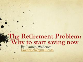 The Retirement Problem:  Why to start saving now