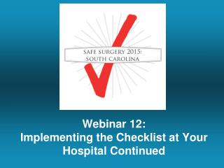 Webinar 12: Implementing the Checklist at Your Hospital Continued