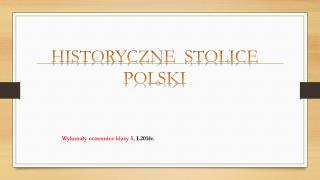 HISTORYCZNE  STOLICE POLSKI