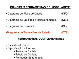 PRINCIPAIS FERRAMENTAS DE  MODELAGENS  Diagrama de Fluxo de Dados                   (DFD)