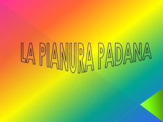LA PIANURA PADANA