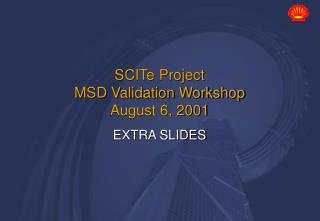 SCITe Project  MSD Validation Workshop August 6, 2001