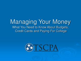 Managing Your Money What You Need to Know About Budgets,  Credit Cards and Paying For College