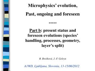 Microphysics� evolution, Past, ongoing and foreseen -----