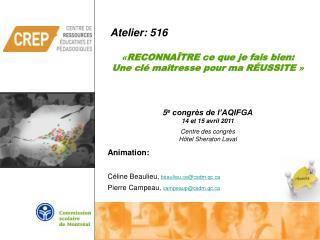 Animation:  C line Beaulieu, beaulieu.cecsdm.qc Pierre Campeau, campeaupcsdm.qc  enseignants au CREP, CS de Montr al