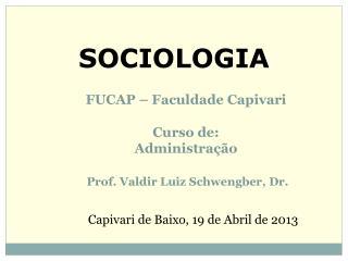 FUCAP – Faculdade Capivari Curso de:  Administração Prof. Valdir Luiz Schwengber, Dr.