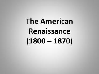 The American Renaissance 1800   1870