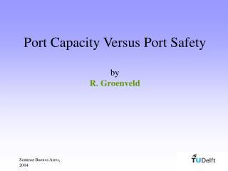 Port Capacity Versus Port Safety by R. Groenveld