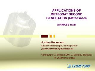 APPLICATIONS OF METEOSAT SECOND GENERATION (Meteosat-8) AIRMASS RGB