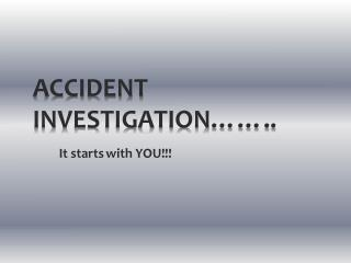 ACCIDENT INVESTIGATION……..