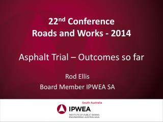 22 nd  Conference  Roads and Works - 2014 Asphalt Trial � Outcomes so far