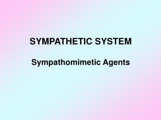SYMPATHETIC SYSTEM Sympathomimetic Agents