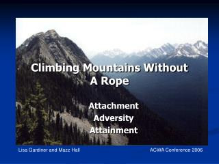 Climbing Mountains Without  A Rope