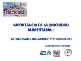 IMPORTANCIA DE LA INOCUIDAD  ALIMENTARIA : ENFERMEDADES TRASMITIDAS POR ALIMENTOS