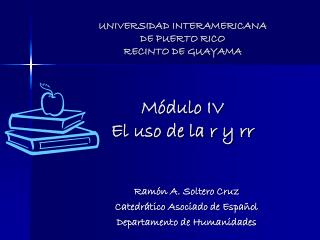 UNIVERSIDAD INTERAMERICANA DE PUERTO RICO RECINTO DE GUAYAMA Módulo IV El uso de la r y rr
