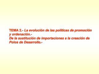 TEMA 2.-  La evolución de las políticas de promoción y ordenación.-
