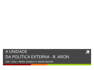 A UNIDADE DA POLÍTICA EXTERNA - R. ARON