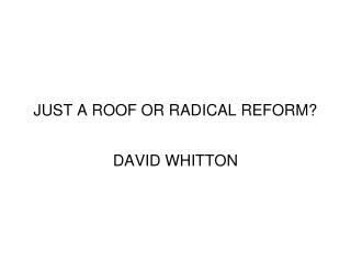 JUST A ROOF OR RADICAL REFORM?