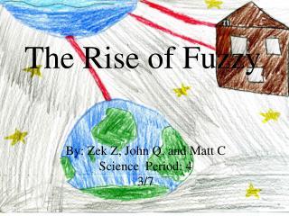 By: Zek Z, John Q, and Matt C Science  Period: 4 3/7