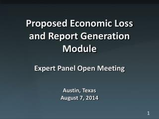 Proposed Economic Loss and Report Generation Module Expert Panel Open Meeting Austin, Texas