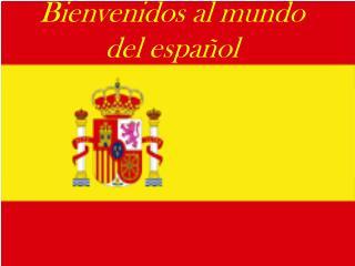 Bienvenidos al mundo del español