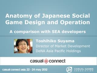 Anatomy of Japanese Social Game Design and Operation A comparison with SEA developers