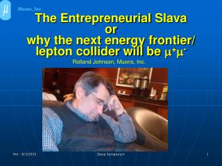 The Entrepreneurial  Slava or why the next energy frontier/ lepton collider will be  m + m -