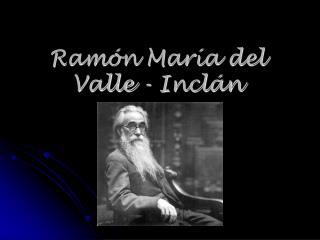 Ramón María del Valle - Inclán