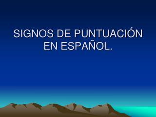 SIGNOS DE PUNTUACI�N EN ESPA�OL.