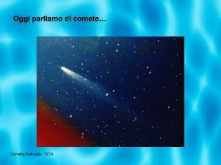 Oggi parliamo di comete…