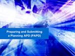Preparing and Submitting a Planning APD PAPD
