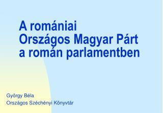 A romániai Országos Magyar Párt a román parlamentben