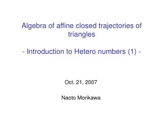 Algebra of affine closed trajectories of triangles - Introduction to Hetero numbers (1) -