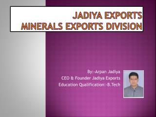 Jadiya  Exports Minerals Exports Division