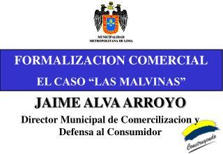 """FORMALIZACION COMERCIAL EL CASO """"LAS MALVINAS"""""""