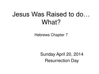 Jesus Was Raised to do… What? Hebrews Chapter 7