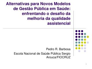 Pedro R. Barbosa  Escola Nacional de Saúde Pública Sergio Arouca/FIOCRUZ