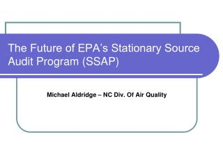 The Future of EPA s Stationary Source Audit Program SSAP