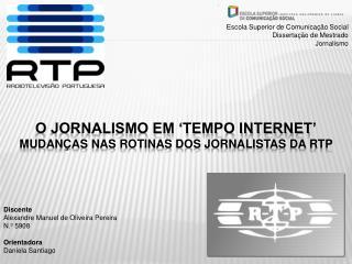 O Jornalismo em 'Tempo Internet' Mudanças nas Rotinas dos Jornalistas da RTP